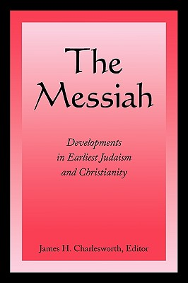 The Messiah: Developments in Earliest Judaism and Christianity - Charlesworth, James H (Editor)