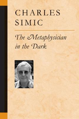 The Metaphysician in the Dark - Simic, Charles