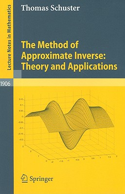 The Method of Approximate Inverse: Theory and Applications - Schuster, Thomas