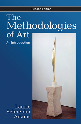 The Methodologies of Art: An Introduction - Adams, Laurie Schneider