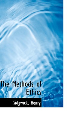 The Methods of Ethics - Henry, Sidgwick