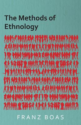The Methods of Ethnology - Boas, Franz