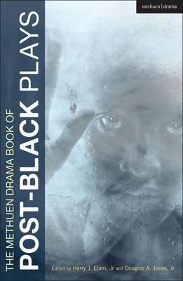 The Methuen Drama Book of Post-Black Plays: Bulrusher; Good Goods; The Shipment; Satellites; And Jesus Moonwalks the Mississippi; Antebellum; In the Continuum; Black Diamond - Elam, Harry J., Jr. (Editor), and Jones, Douglas A., Jr. (Editor), and Davis, Eisa