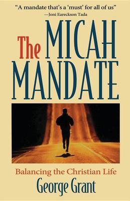 The Micah Mandate: Balancing the Christian Life - Grant, George