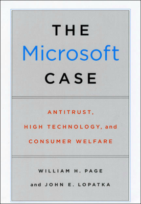 The Microsoft Case: Antitrust, High Technology, and Consumer Welfare - Page, William H