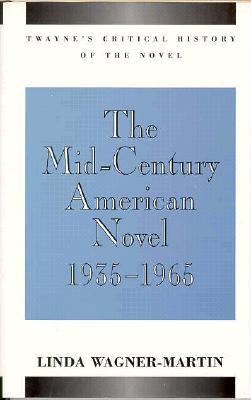 The Mid-Century American Novel, 1935-1965 - Wagner-Martin, Linda