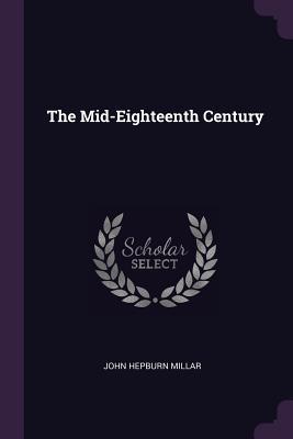 The Mid-Eighteenth Century - Millar, John Hepburn