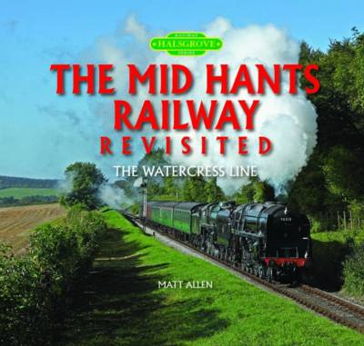 The Mid Hants Railway Revisited: The Watercress Line - Allen, Matt