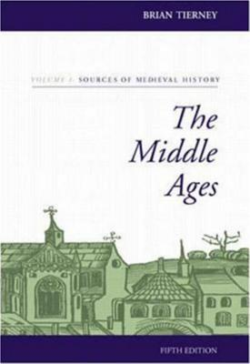 The Middle Ages, Volume I, Sources of Medieval History - Tierney, Brian