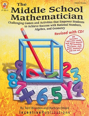 The Middle School Mathematician: Challenging Games and Activities That Empower Students to Achieve Success with Rational Numbers, Algebra, and Geometry - Breeden, Terri, and Dillard, Kathryn