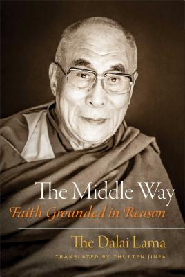 The Middle Way: Faith Grounded in Reason - Dalai Lama, and Jinpa, Thupten, PH.D. (Translated by)