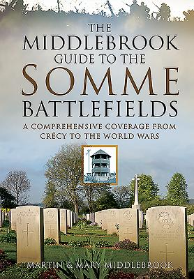 The Middlebrook Guide to the Somme Battlefields: A Comprehensive Coverage from Crecy to the World Wars - Middlebrook, Martin, and Middlebrook, Mary