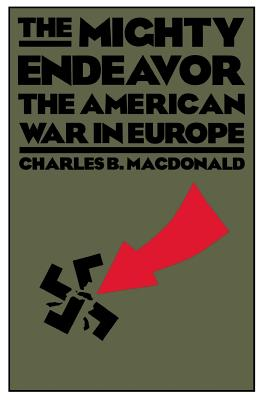 The Mighty Endeavor: The American War in Europe - MacDonald, Charles B