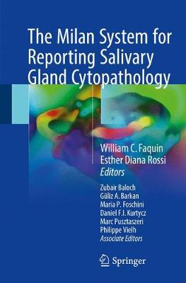 The Milan System for Reporting Salivary Gland Cytopathology - Faquin, William C, MD, PhD (Editor), and Rossi, Esther Diana (Editor), and Baloch, Zubair, MD (Editor)