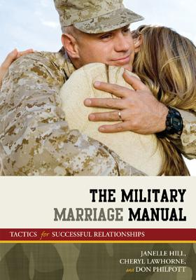The Military Marriage Manual: Tactics for Successful Relationships - Moore, Janelle B., and Lawhorne-Scott, Cheryl, and Philpott, Don