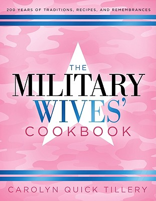 The Military Wives' Cookbook: 200 Years of Traditions, Recipes, and Remembrances - Tillery, Carolyn Quick