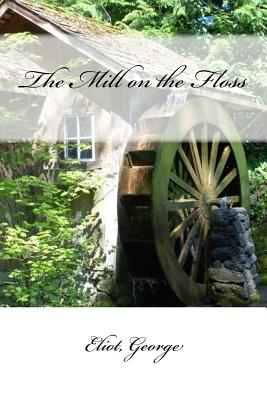 The Mill on the Floss - George, Eliot