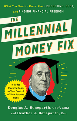 The Millenial Money Fix: What You Need to Know About Budgeting, Debt, and Finding Financial Freedom - Boneparth, Douglas, and Boneparth, Heather