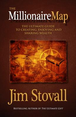 The Millionaire Map: The Ultimate Guide to Creating, Enjoying, and Sharing Wealth - Stovall, Jim