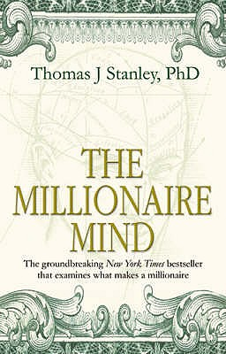 The Millionaire Mind - Stanley, Thomas J., Ph.D.