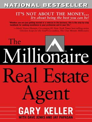The Millionaire Real Estate Agent - Keller, Gary, and Jenks, Dave, and Papasan, Jay