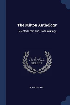 The Milton Anthology: Selected from the Prose Writings - Milton, John