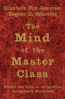 The Mind of the Master Class - Fox-Genovese, Elizabeth, and Genovese, Eugene D