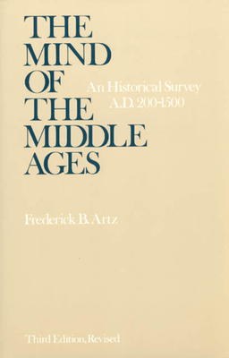 The Mind of the Middle Ages: An Historical Survey - Artz, Frederick B