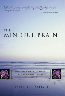 The Mindful Brain: Reflection and Attunement in the Cultivation of Well-Being - Siegel, Daniel J, M.D.