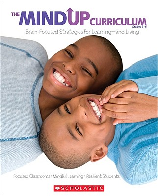 The MindUP Curriculum, Grades 3-5: Brain-Focused Strategies for Learning--And Living - Scholastic (Creator)