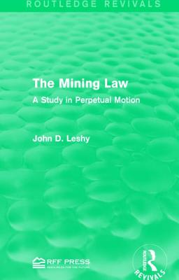 The Mining Law: A Study in Perpetual Motion - Leshy, John D