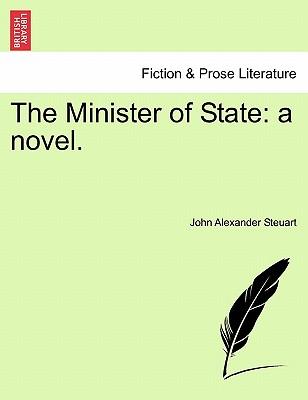 The Minister of State: A Novel. - Steuart, John Alexander