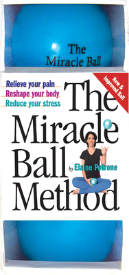 The Miracle Ball Method: Relieve Your Pain, Reshape Your Body, Reduce Your Stress - Petrone, Elaine