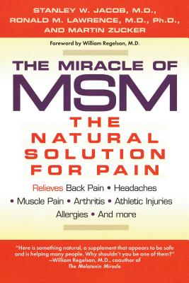 The Miracle of Msm: The Natural Solution for Pain - Jacob, Stanley W, M.D.