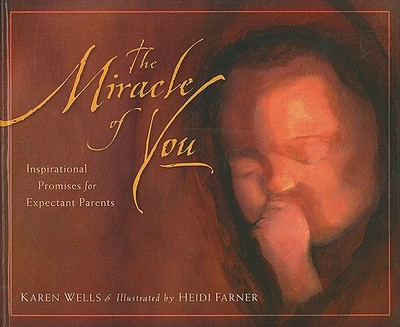 The Miracle of You: Inspirational Promises for Expectant Parents - Wells, Karen