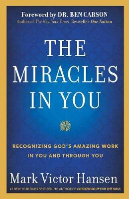 The Miracles in You: Recognizing God's Amazing Works in You and Through You - Hansen, Mark Victor