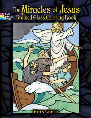 The Miracles of Jesus Stained Glass Coloring Book - Green, John
