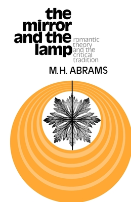 The Mirror and the Lamp: Romantic Theory and the Critical Tradition - Abrams, Meyer Howard, and Abrams, M H