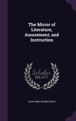The Mirror of Literature, Amusement, and Instruction - Timbs, John, and Percy, Reuben