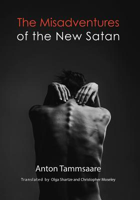 The Misadventures of the New Satan - Tammsaare, Anton H, and Shartze, Olga (Translated by), and Moseley, Christopher (Translated by)
