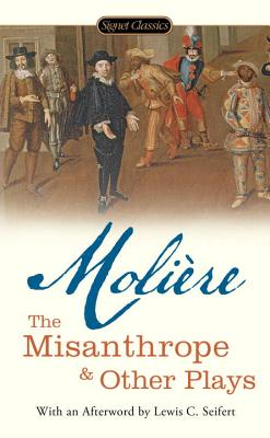 The Misanthrope and Other Plays - Moliere, Jean-Baptiste, and Frame, Donald M (Introduction by), and Seifert, Lewis (Afterword by)