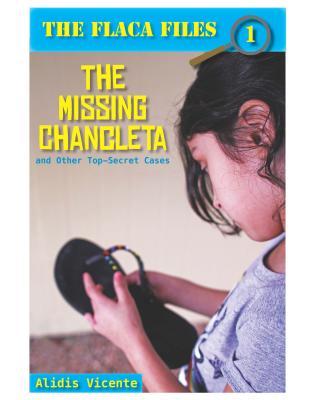 The Missing Chancleta and Other Top-Secret Cases / La Chancleta Perdida Y Otros Casos Secretos - Baeza Ventura, Gabriela (Translated by)