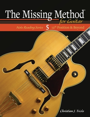 The Missing Method for Guitar: 12th Position and Beyond - Triola, Christian J
