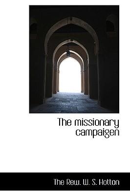 The Missionary Campaigen - Rew W S Hotton, The