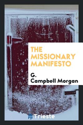 The Missionary Manifesto - Morgan, G Campbell