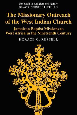 The Missionary Outreach of the West Indian Church: Jamaican Baptist Missions to West Africa in the Nineteenth Century - Russell, Horace O, Dr.