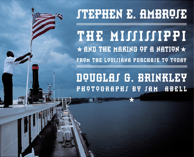 The Mississippi and the Making of a Nation: From the Louisiana Purchase to Today - Ambrose, Stephen E, and Brinkley, Douglas G, and Abell, Sam (Photographer)