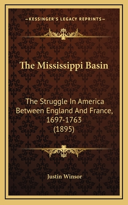The Mississippi Basin: The Struggle in America Between England and France, 1697-1763 (1895) - Winsor, Justin