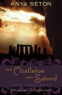 The Mistletoe and Sword: A Story of Roman Britain - Seton, Anya