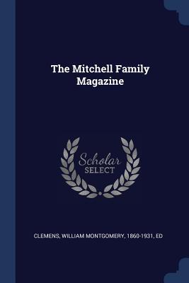 The Mitchell Family Magazine - Clemens, William Montgomery 1860-1931 (Creator)